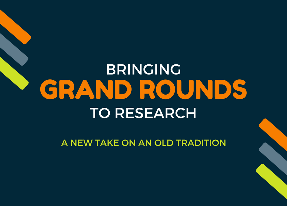 Bringing Grand Rounds to Research: A New Take on an Old Tradition
