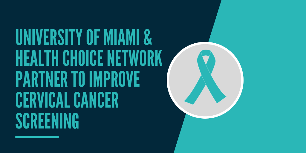 University of Miami and Health Choice Network Partner to Improve Cervical Cancer Screening