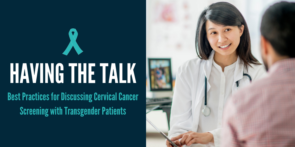 Having the Talk: Best Practices for Discussing Cervical Cancer Screening with Transgender Patients